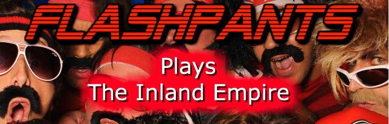 FlashPants plays Inland Empire, CA.