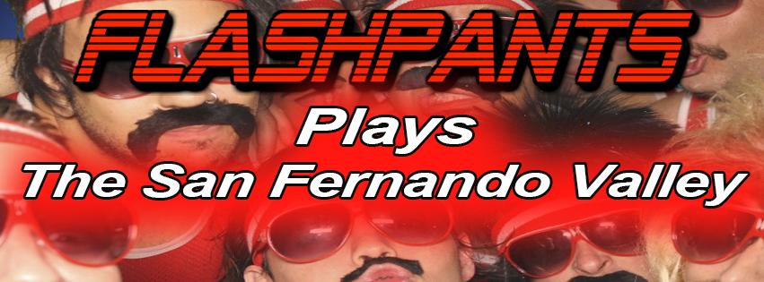 FlashPants San Fernando Valley, CA.